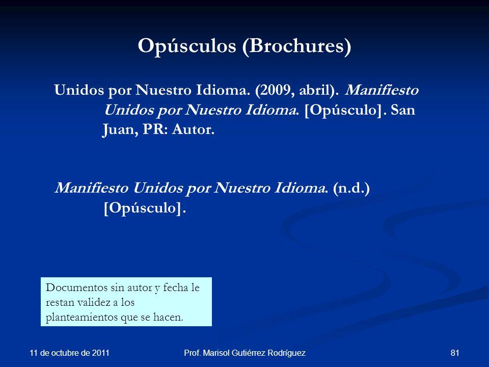 Opúsculos (Brochures) 11 de octubre de 2011 81Prof. Marisol Gutiérrez Rodríguez Unidos por Nuestro Idioma. (2009, abril). Manifiesto Unidos por Nuestr