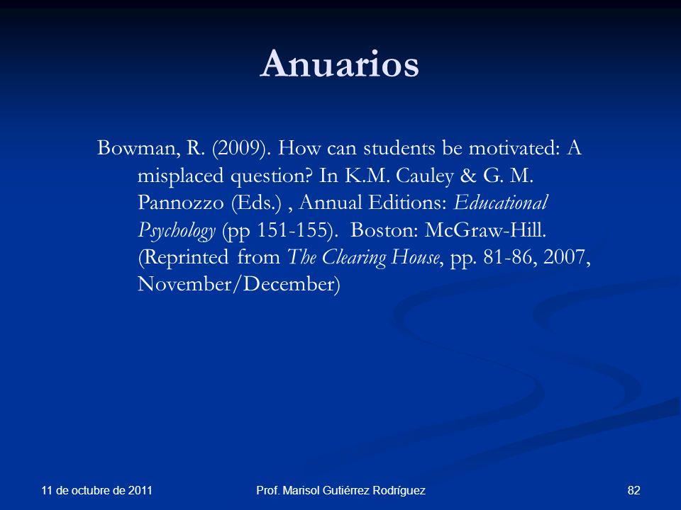 Anuarios 11 de octubre de 2011 82Prof. Marisol Gutiérrez Rodríguez Bowman, R. (2009). How can students be motivated: A misplaced question? In K.M. Cau