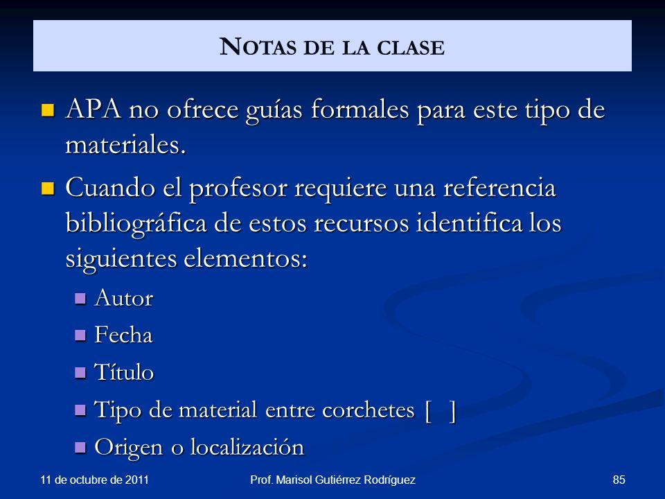 N OTAS DE LA CLASE APA no ofrece guías formales para este tipo de materiales. APA no ofrece guías formales para este tipo de materiales. Cuando el pro