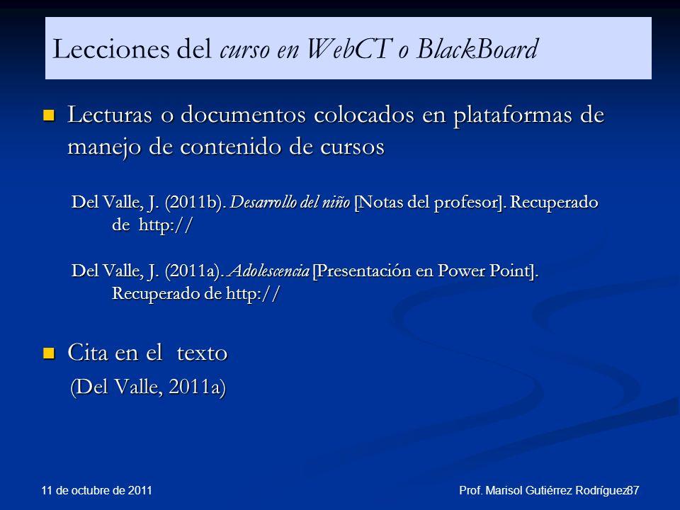 Lecciones del curso en WebCT o BlackBoard Lecturas o documentos colocados en plataformas de manejo de contenido de cursos Lecturas o documentos coloca