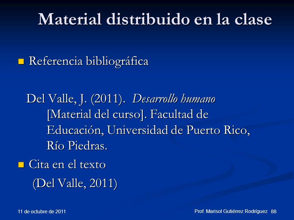 Material distribuido en la clase Referencia bibliográfica Referencia bibliográfica Del Valle, J. (2011). Desarrollo humano [Material del curso]. Facul