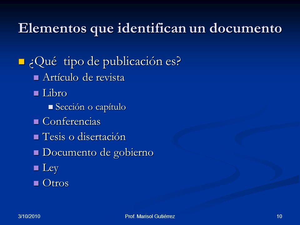 3/10/2010 10Prof. Marisol Gutiérrez Elementos que identifican un documento ¿Qué tipo de publicación es? ¿Qué tipo de publicación es? Artículo de revis