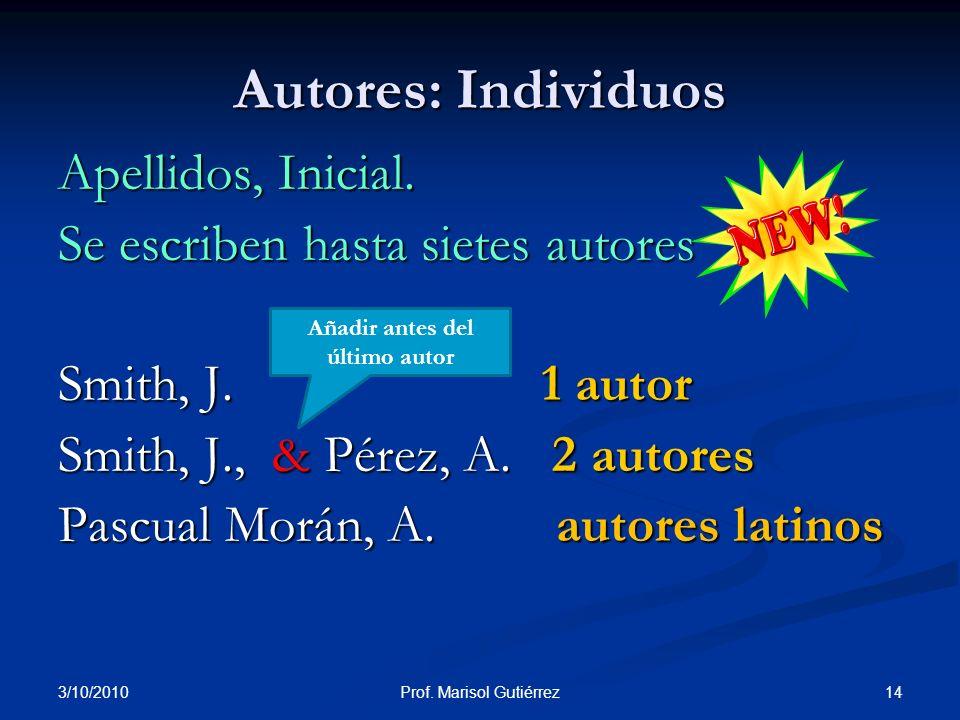 3/10/2010 14Prof. Marisol Gutiérrez Autores: Individuos Apellidos, Inicial. Se escriben hasta sietes autores Smith, J. 1 autor Smith, J., & Pérez, A.