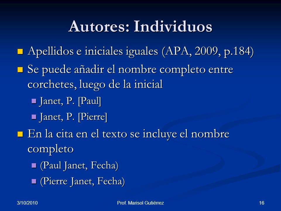 3/10/2010 16Prof. Marisol Gutiérrez Autores: Individuos Apellidos e iniciales iguales (APA, 2009, p.184) Apellidos e iniciales iguales (APA, 2009, p.1