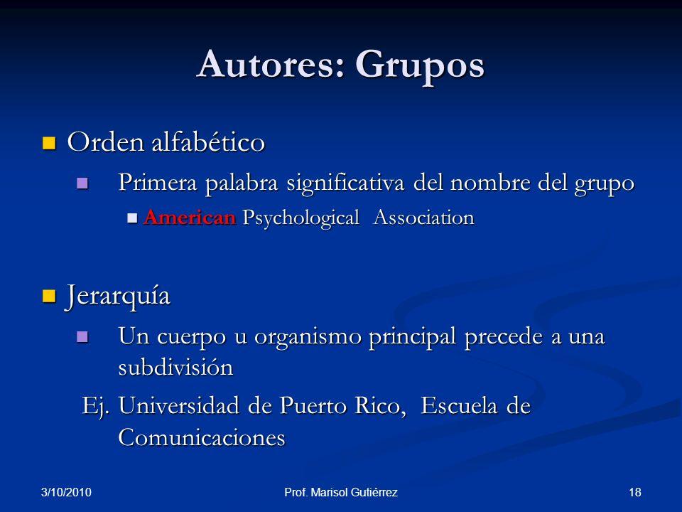 3/10/2010 18Prof. Marisol Gutiérrez Autores: Grupos Orden alfabético Orden alfabético Primera palabra significativa del nombre del grupo Primera palab
