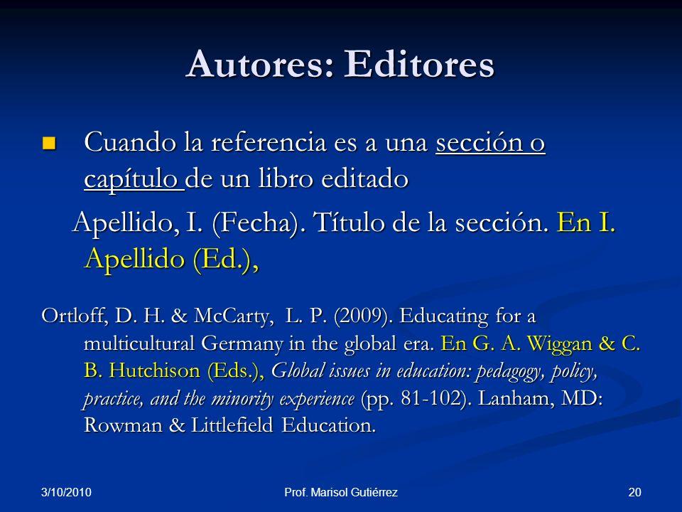 3/10/2010 20Prof. Marisol Gutiérrez Autores: Editores Cuando la referencia es a una sección o capítulo de un libro editado Cuando la referencia es a u