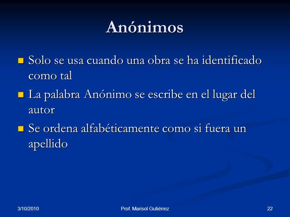 3/10/2010 22Prof. Marisol Gutiérrez Anónimos Solo se usa cuando una obra se ha identificado como tal Solo se usa cuando una obra se ha identificado co