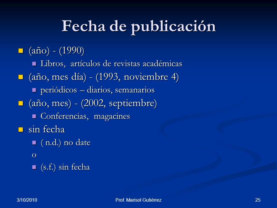 3/10/2010 25Prof. Marisol Gutiérrez Fecha de publicación (año) - (1990) (año) - (1990) Libros, artículos de revistas académicas Libros, artículos de r