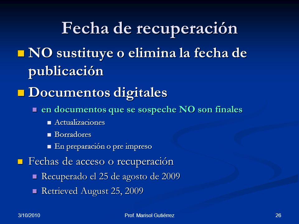 3/10/2010 26Prof. Marisol Gutiérrez Fecha de recuperación NO sustituye o elimina la fecha de publicación NO sustituye o elimina la fecha de publicació