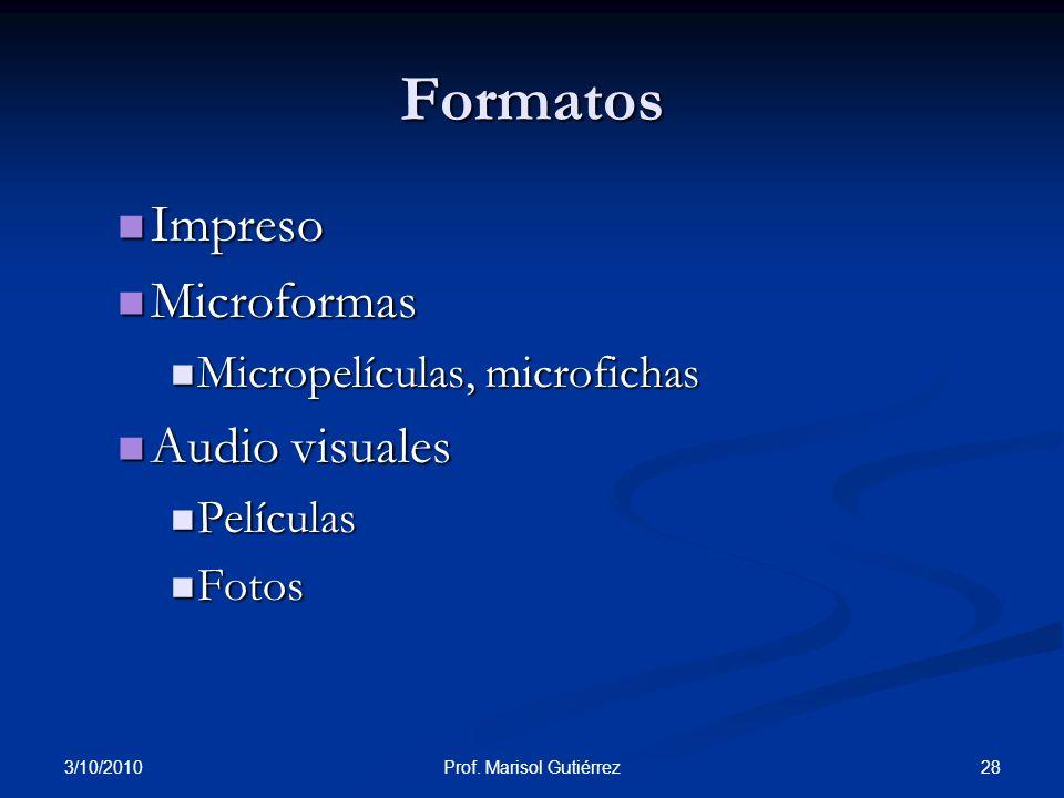 3/10/2010 28Prof. Marisol Gutiérrez Formatos Impreso Impreso Microformas Microformas Micropelículas, microfichas Micropelículas, microfichas Audio vis