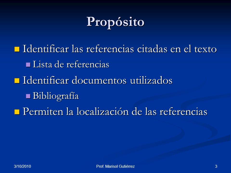 3/10/2010 3Prof. Marisol Gutiérrez Propósito Identificar las referencias citadas en el texto Identificar las referencias citadas en el texto Lista de
