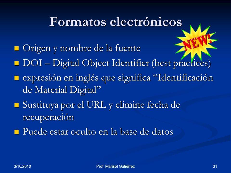 3/10/2010 31Prof. Marisol Gutiérrez Origen y nombre de la fuente Origen y nombre de la fuente DOI – Digital Object Identifier (best practices) DOI – D