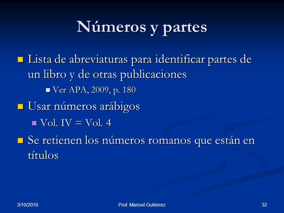 3/10/2010 32Prof. Marisol Gutiérrez Números y partes Lista de abreviaturas para identificar partes de un libro y de otras publicaciones Lista de abrev