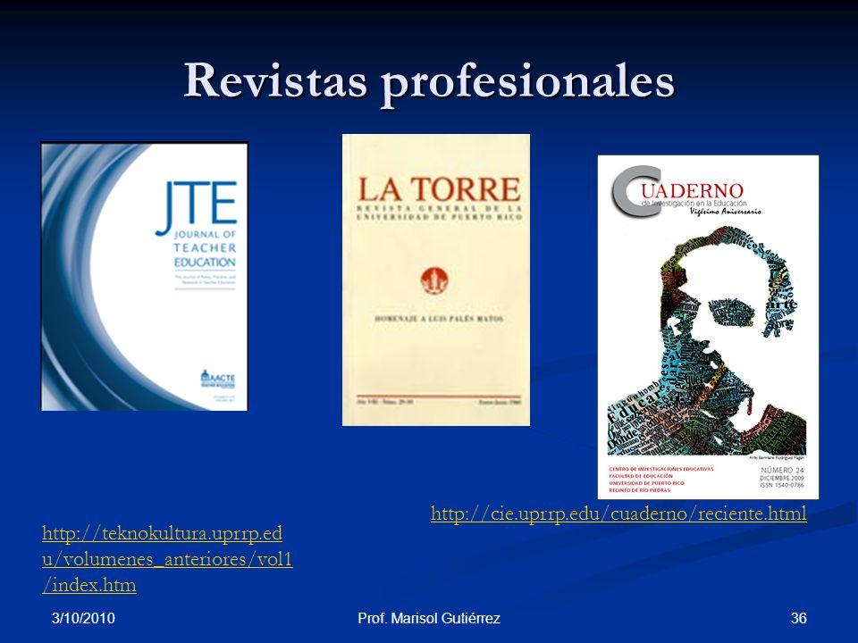 3/10/2010 36Prof. Marisol Gutiérrez Revistas profesionales http://cie.uprrp.edu/cuaderno/reciente.html http://teknokultura.uprrp.ed u/volumenes_anteri