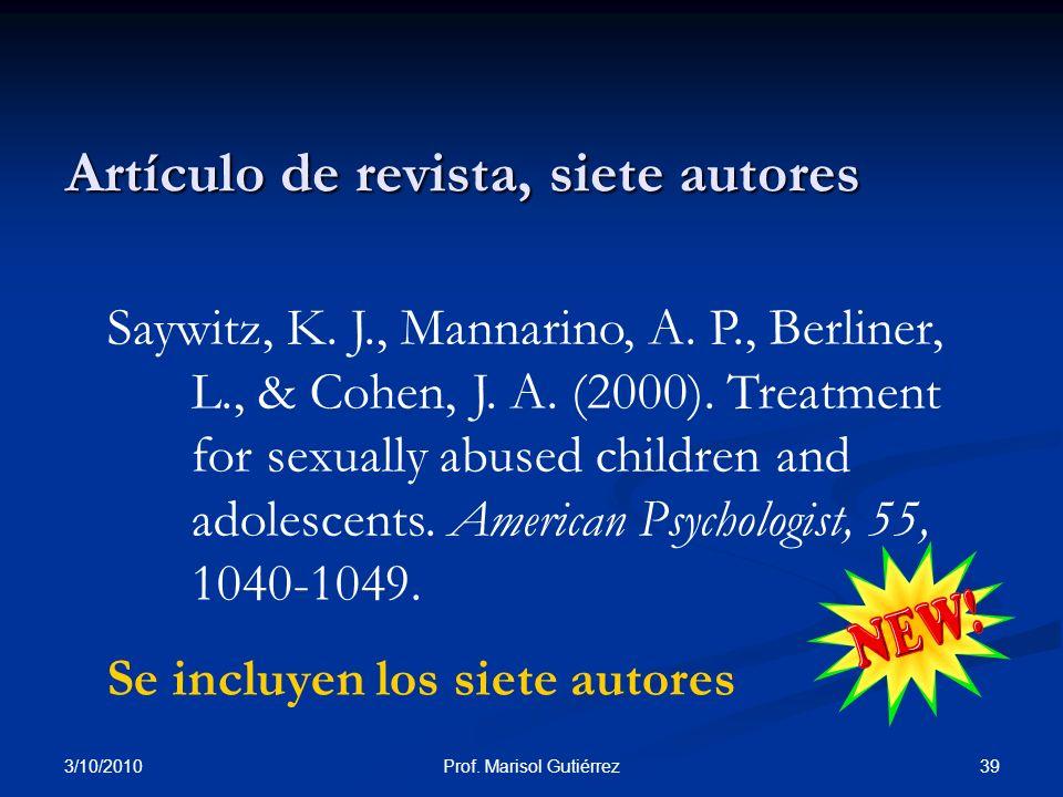3/10/2010 39Prof. Marisol Gutiérrez Artículo de revista, siete autores Saywitz, K. J., Mannarino, A. P., Berliner, L., & Cohen, J. A. (2000). Treatmen