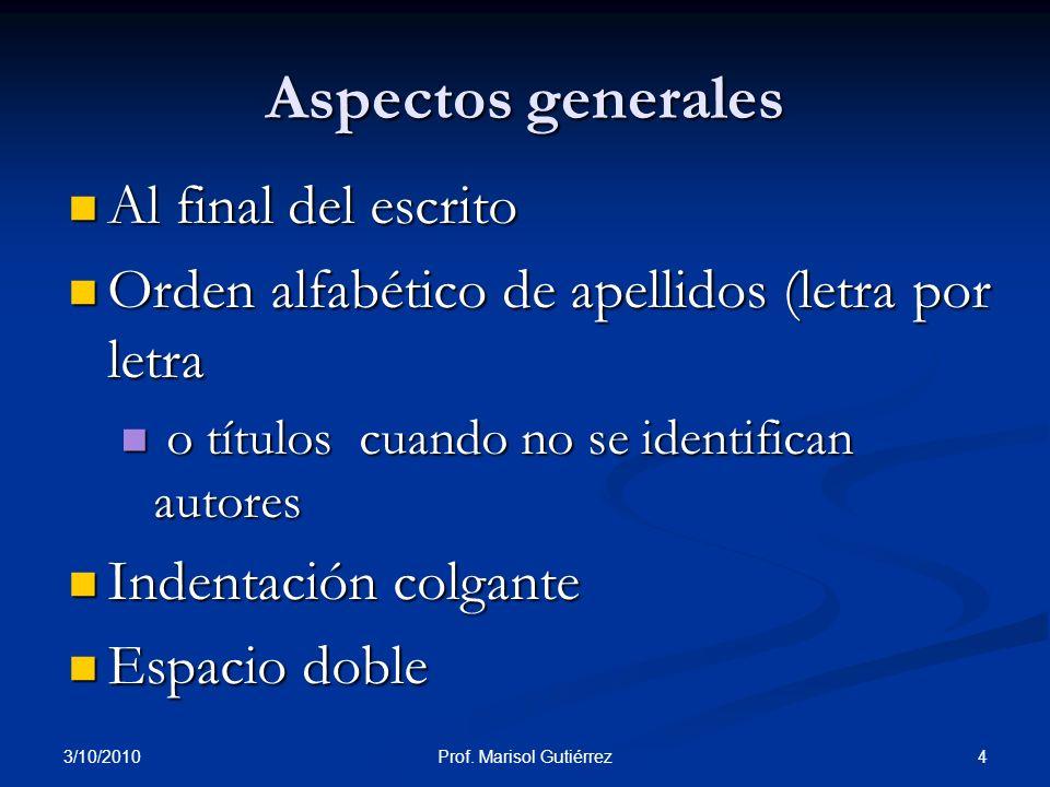 3/10/2010 4Prof. Marisol Gutiérrez Aspectos generales Al final del escrito Al final del escrito Orden alfabético de apellidos (letra por letra Orden a