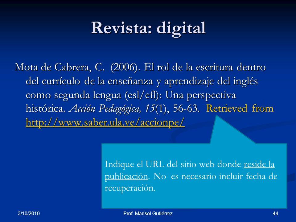 3/10/2010 44Prof. Marisol Gutiérrez Revista: digital Mota de Cabrera, C. (2006). El rol de la escritura dentro del currículo de la enseñanza y aprendi