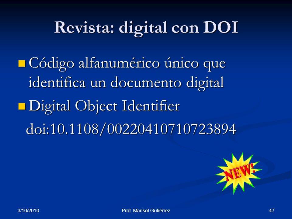 3/10/2010 47Prof. Marisol Gutiérrez Revista: digital con DOI Código alfanumérico único que identifica un documento digital Código alfanumérico único q