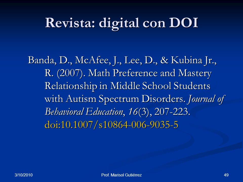 3/10/2010 49Prof. Marisol Gutiérrez Revista: digital con DOI Banda, D., McAfee, J., Lee, D., & Kubina Jr., R. (2007). Math Preference and Mastery Rela
