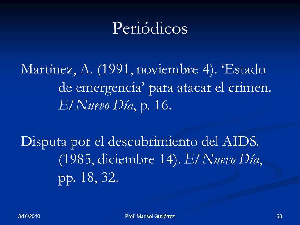 3/10/2010 53Prof. Marisol Gutiérrez Periódicos Martínez, A. (1991, noviembre 4). Estado de emergencia para atacar el crimen. El Nuevo Día, p. 16. Disp