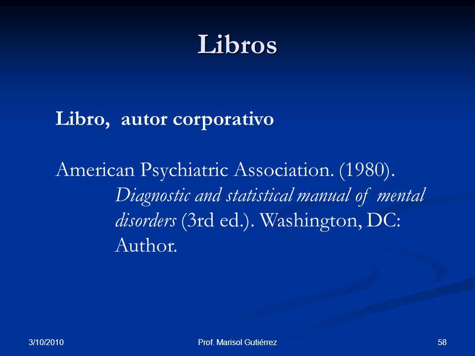 3/10/2010 58Prof. Marisol Gutiérrez Libros Libro, autor corporativo American Psychiatric Association. (1980). Diagnostic and statistical manual of men