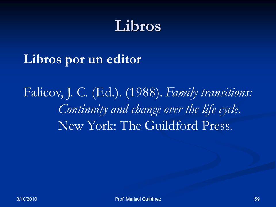 3/10/2010 59Prof. Marisol Gutiérrez Libros Libros por un editor Falicov, J. C. (Ed.). (1988). Family transitions: Continuity and change over the life