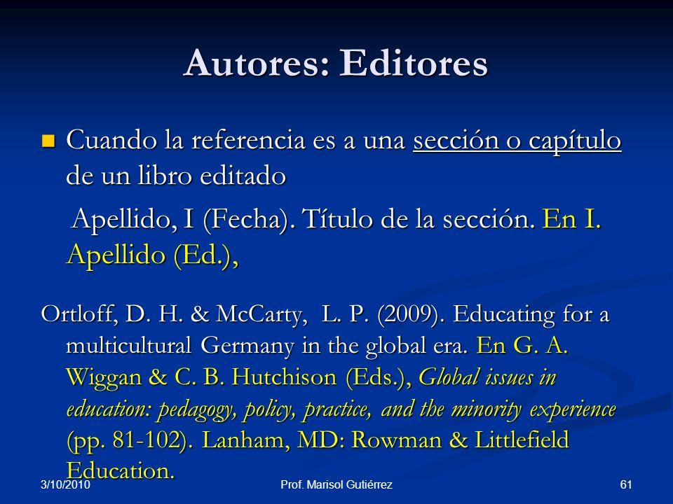 3/10/2010 61Prof. Marisol Gutiérrez Autores: Editores Cuando la referencia es a una sección o capítulo de un libro editado Cuando la referencia es a u