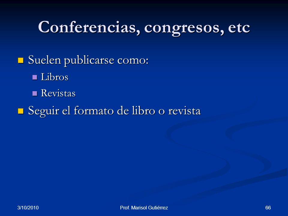 3/10/2010 66Prof. Marisol Gutiérrez Conferencias, congresos, etc Suelen publicarse como: Suelen publicarse como: Libros Libros Revistas Revistas Segui