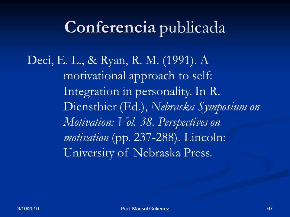 3/10/2010 67Prof. Marisol Gutiérrez Conferencia Conferencia publicada Deci, E. L., & Ryan, R. M. (1991). A motivational approach to self: Integration