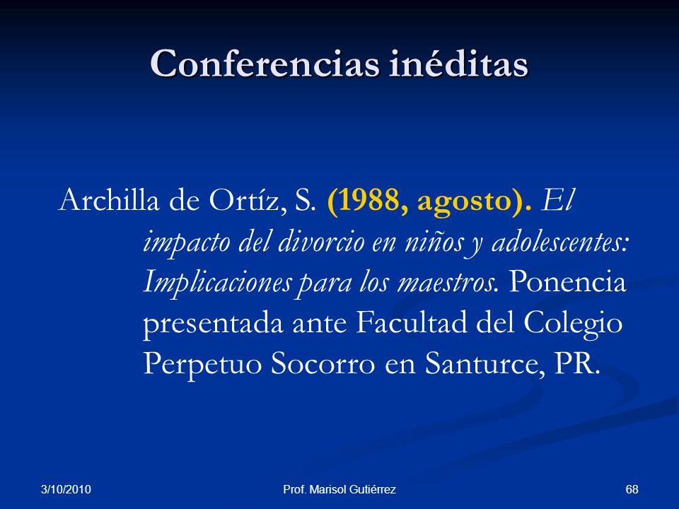 3/10/2010 68Prof. Marisol Gutiérrez Conferencias inéditas Archilla de Ortíz, S. (1988, agosto). El impacto del divorcio en niños y adolescentes: Impli