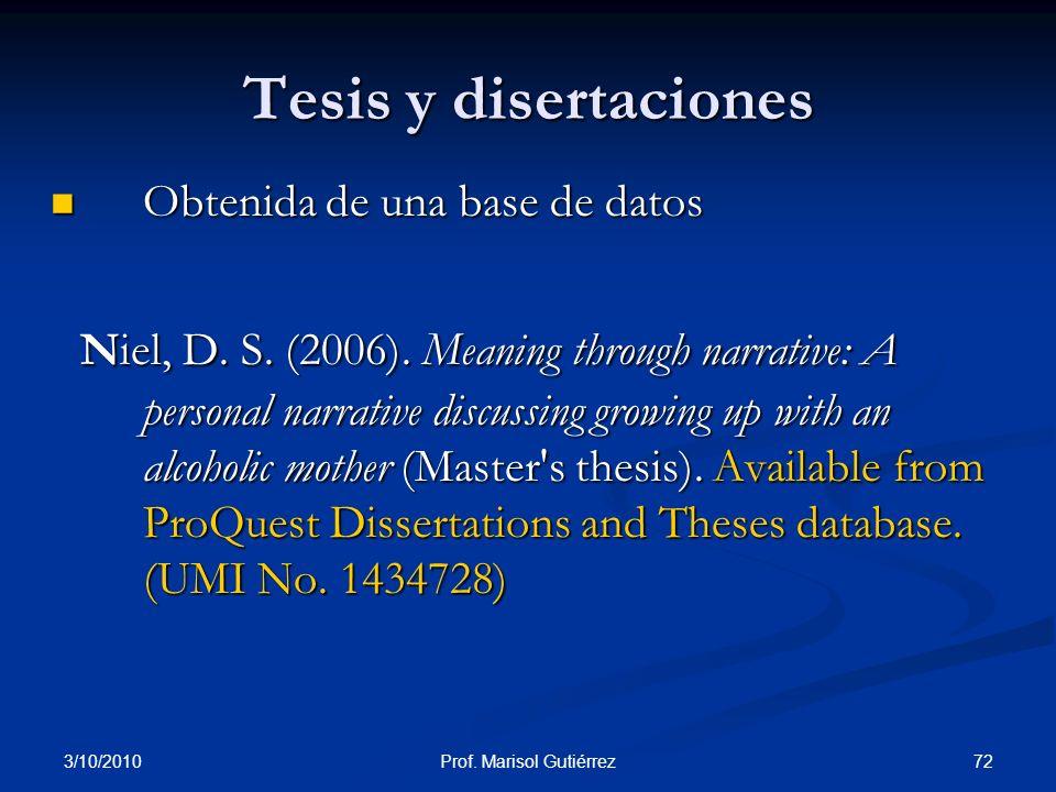 3/10/2010 72Prof. Marisol Gutiérrez Obtenida de una base de datos Obtenida de una base de datos Niel, D. S. (2006). Meaning through narrative: A perso