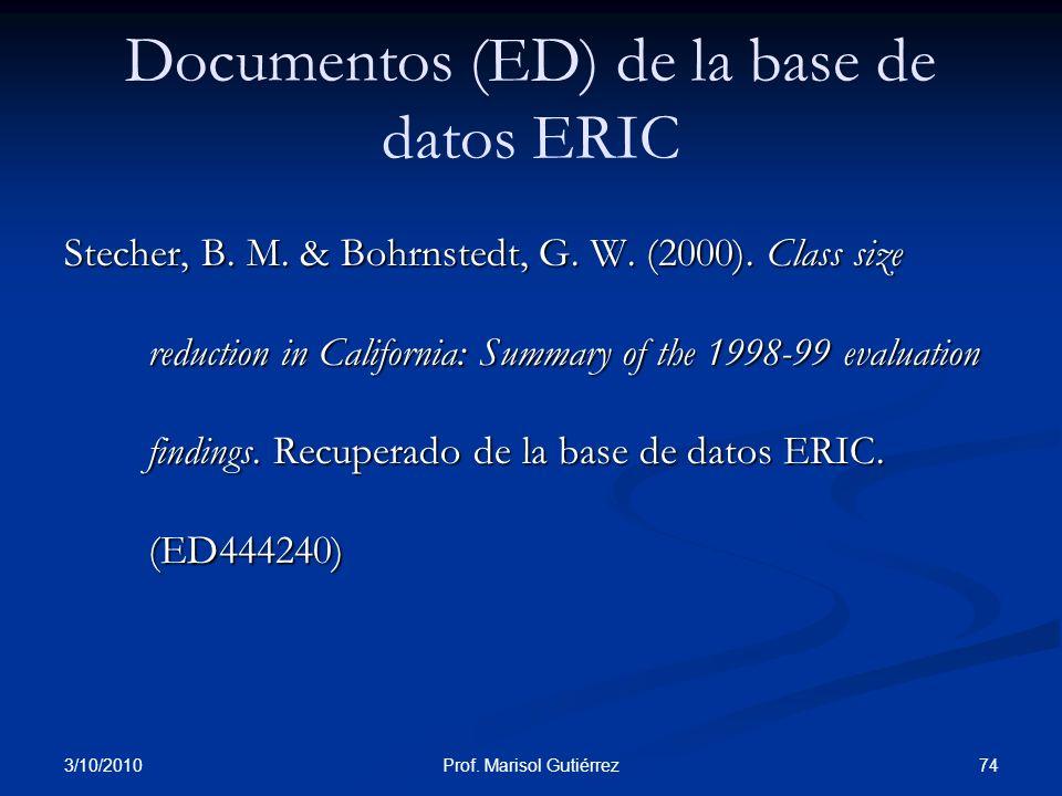 3/10/2010 74Prof. Marisol Gutiérrez Documentos (ED) de la base de datos ERIC Stecher, B. M. & Bohrnstedt, G. W. (2000). Class size reduction in Califo