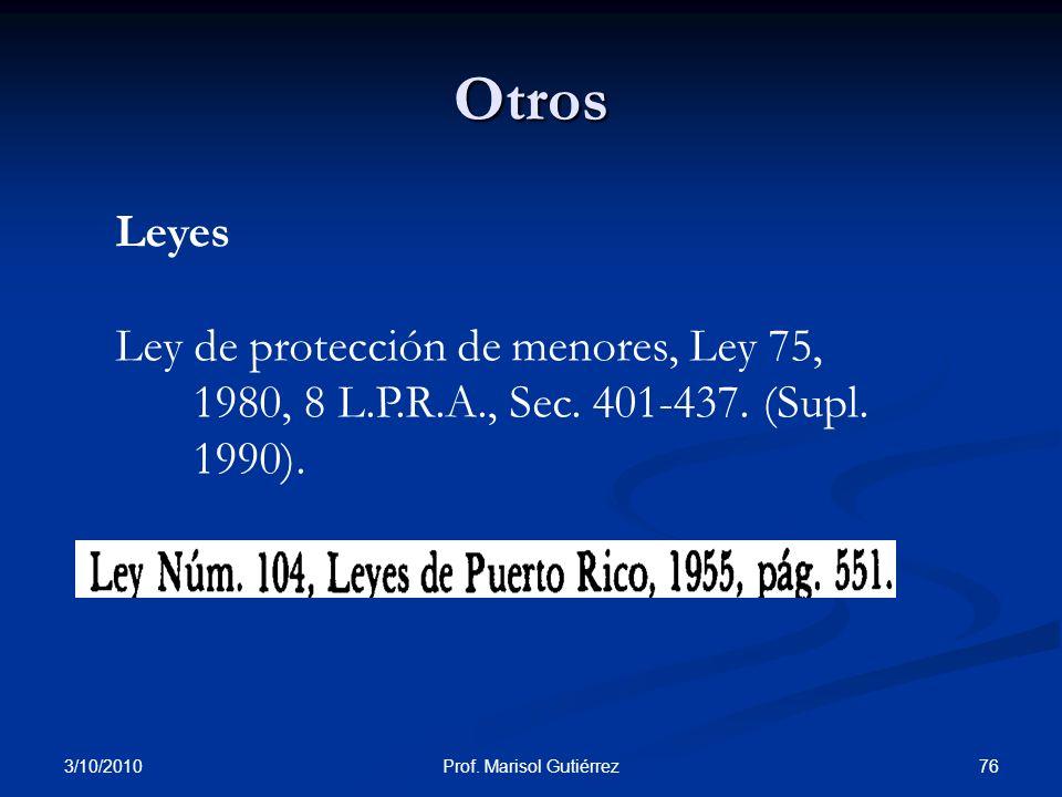 3/10/2010 76Prof. Marisol Gutiérrez Otros Leyes Ley de protección de menores, Ley 75, 1980, 8 L.P.R.A., Sec. 401-437. (Supl. 1990).