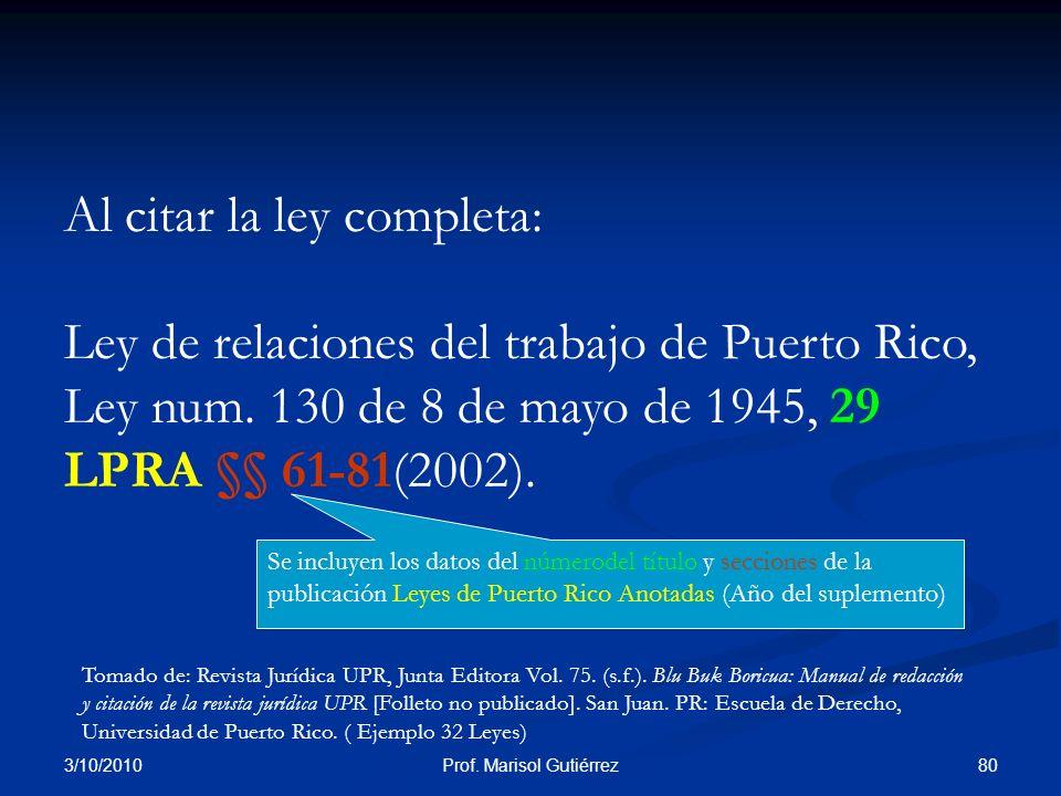 3/10/2010 80Prof. Marisol Gutiérrez Al citar la ley completa: Ley de relaciones del trabajo de Puerto Rico, Ley num. 130 de 8 de mayo de 1945, 29 LPRA