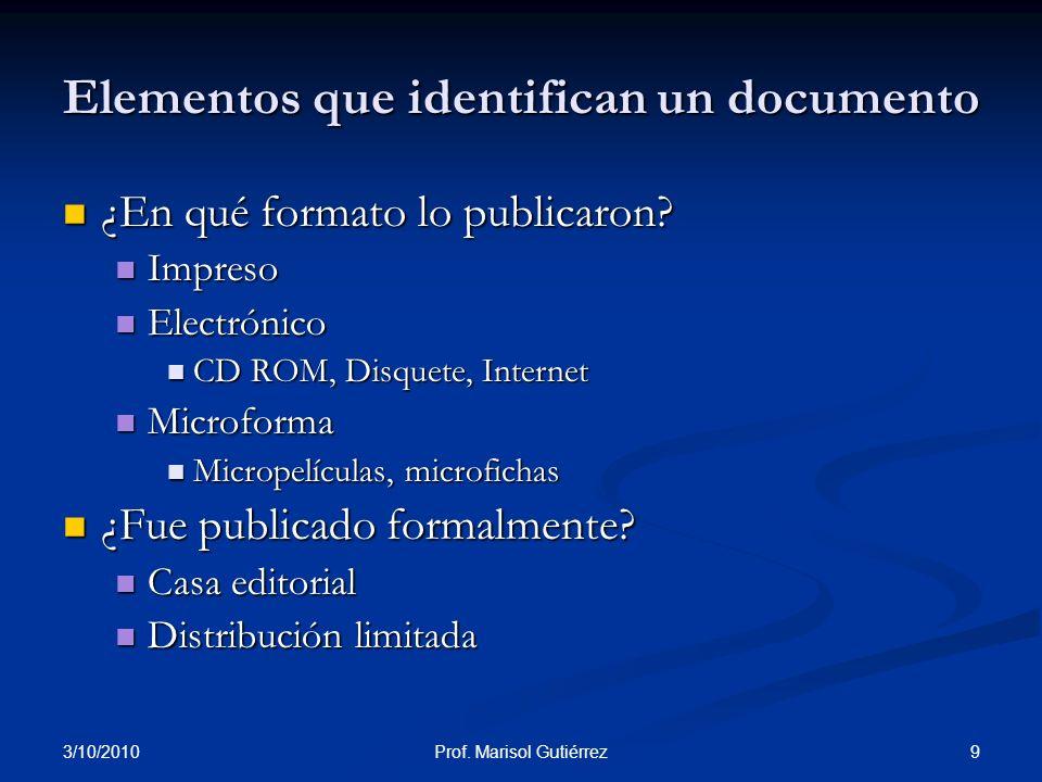 3/10/2010 9Prof. Marisol Gutiérrez Elementos que identifican un documento ¿En qué formato lo publicaron? ¿En qué formato lo publicaron? Impreso Impres