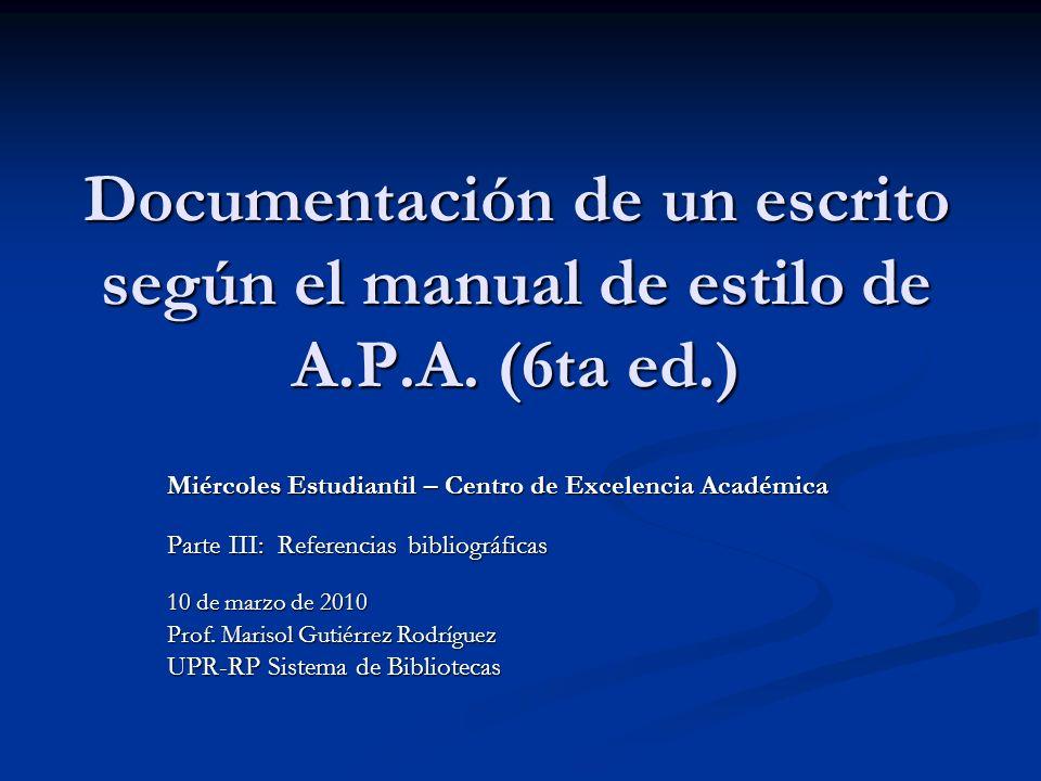 Documentación de un escrito según el manual de estilo de A.P.A. (6ta ed.) Miércoles Estudiantil – Centro de Excelencia Académica Parte III: Referencia