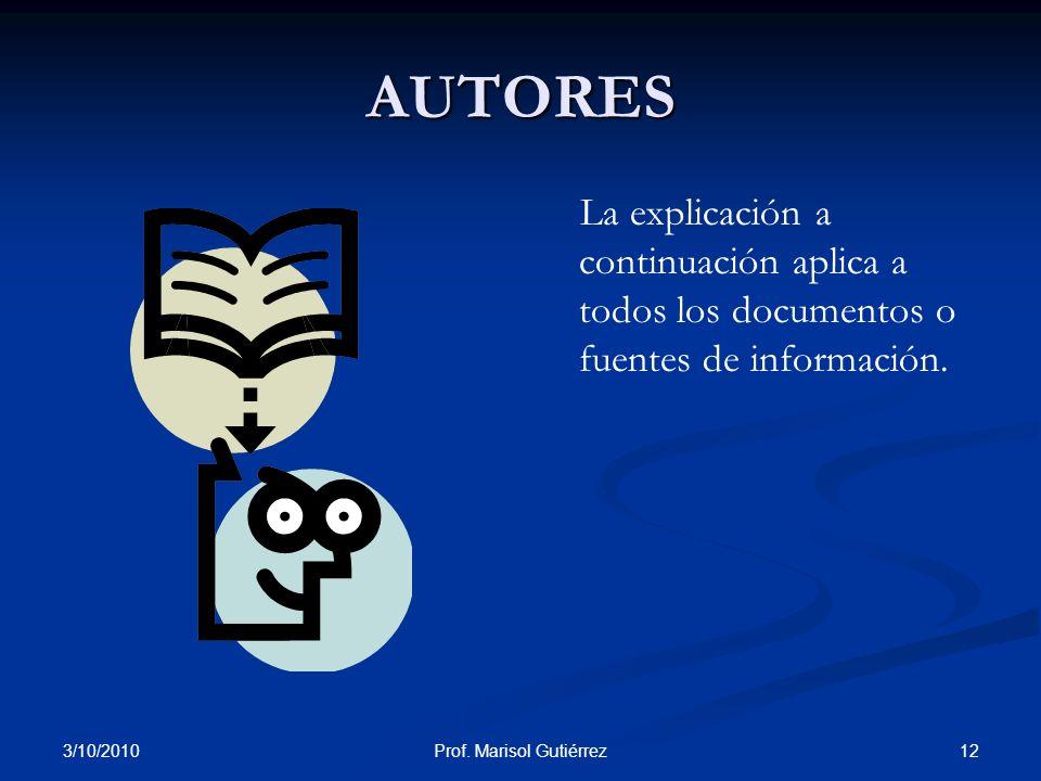3/10/2010 12Prof. Marisol Gutiérrez AUTORES La explicación a continuación aplica a todos los documentos o fuentes de información.