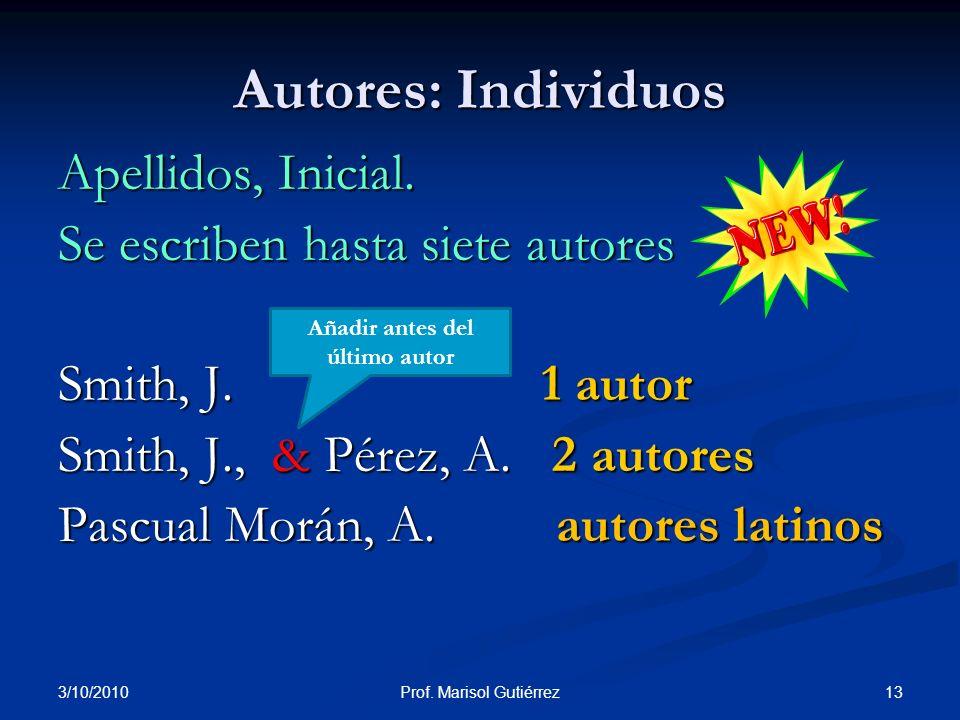 3/10/2010 13Prof. Marisol Gutiérrez Autores: Individuos Apellidos, Inicial. Se escriben hasta siete autores Smith, J. 1 autor Smith, J., & Pérez, A. 2