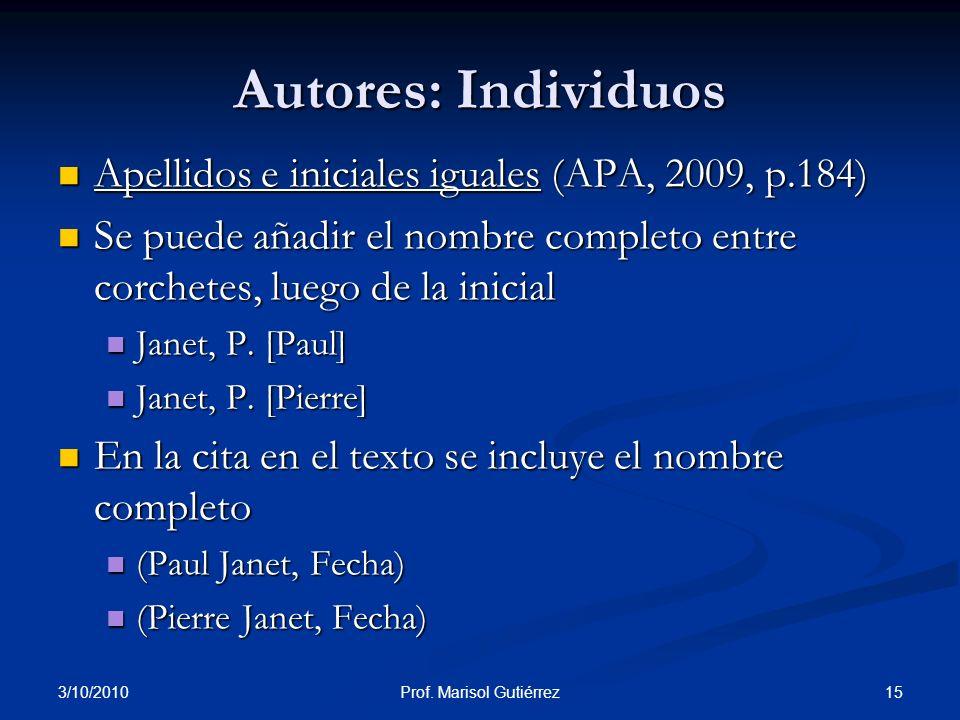 3/10/2010 15Prof. Marisol Gutiérrez Autores: Individuos Apellidos e iniciales iguales (APA, 2009, p.184) Apellidos e iniciales iguales (APA, 2009, p.1