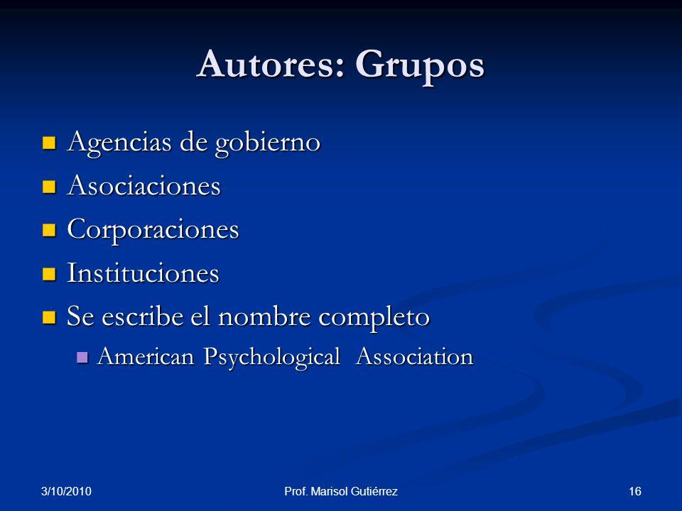 3/10/2010 16Prof. Marisol Gutiérrez Autores: Grupos Agencias de gobierno Agencias de gobierno Asociaciones Asociaciones Corporaciones Corporaciones In