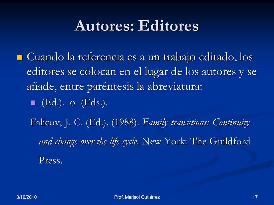 3/10/2010 17Prof. Marisol Gutiérrez Autores: Editores Cuando la referencia es a un trabajo editado, los editores se colocan en el lugar de los autores