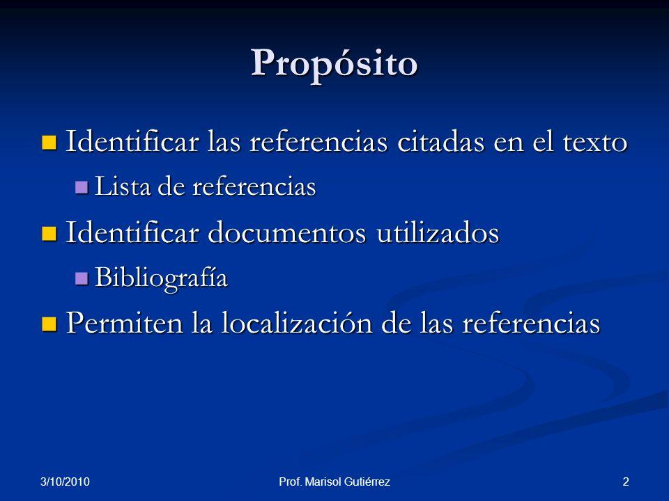 3/10/2010 2Prof. Marisol Gutiérrez Propósito Identificar las referencias citadas en el texto Identificar las referencias citadas en el texto Lista de