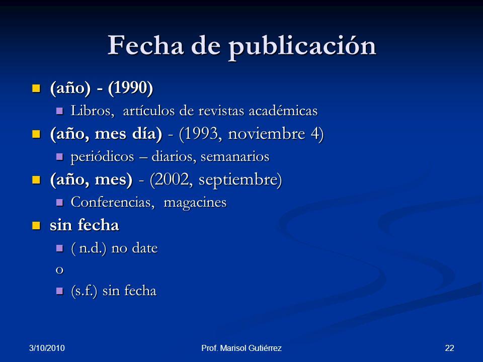 3/10/2010 22Prof. Marisol Gutiérrez Fecha de publicación (año) - (1990) (año) - (1990) Libros, artículos de revistas académicas Libros, artículos de r
