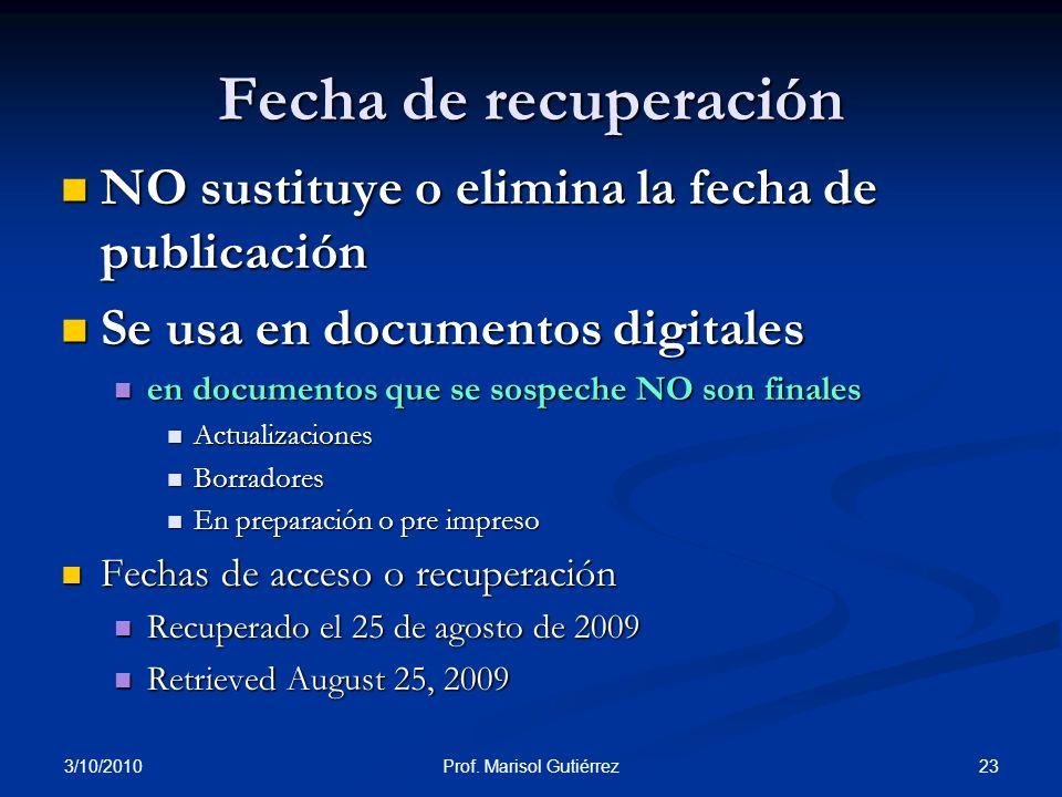 3/10/2010 23Prof. Marisol Gutiérrez Fecha de recuperación NO sustituye o elimina la fecha de publicación NO sustituye o elimina la fecha de publicació