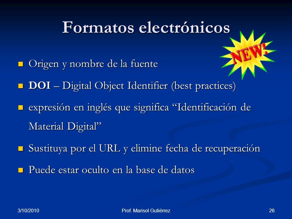 3/10/2010 26Prof. Marisol Gutiérrez Origen y nombre de la fuente Origen y nombre de la fuente DOI – Digital Object Identifier (best practices) DOI – D