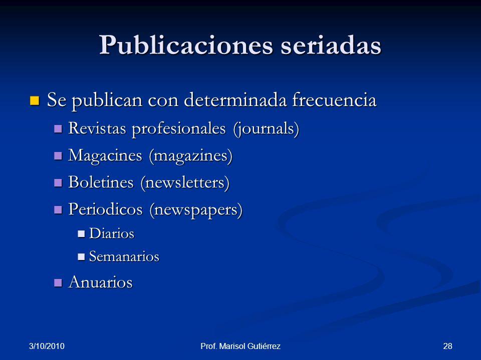 3/10/2010 28Prof. Marisol Gutiérrez Publicaciones seriadas Se publican con determinada frecuencia Se publican con determinada frecuencia Revistas prof
