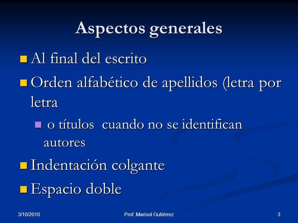 3/10/2010 3Prof. Marisol Gutiérrez Aspectos generales Al final del escrito Al final del escrito Orden alfabético de apellidos (letra por letra Orden a