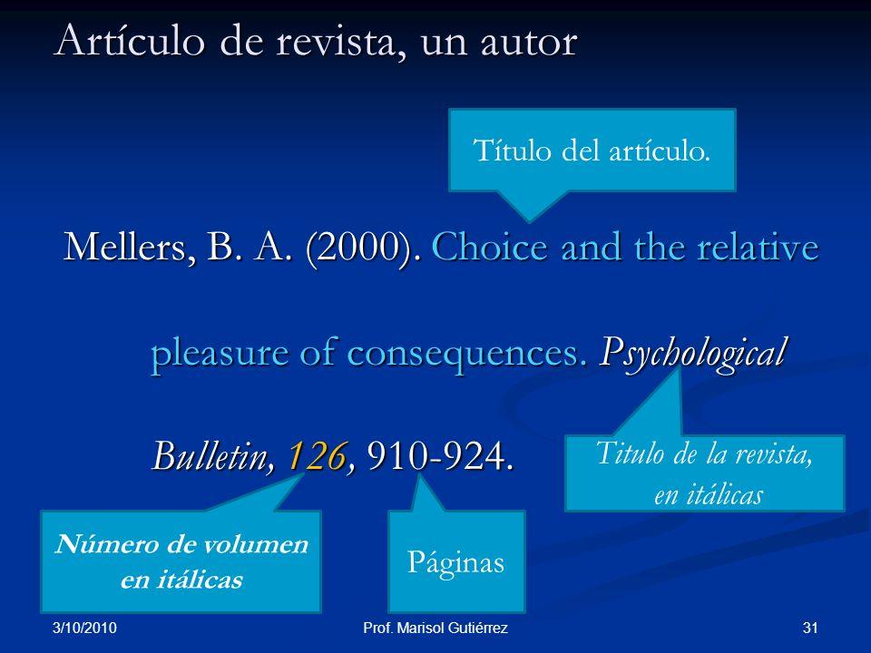 3/10/2010 31Prof. Marisol Gutiérrez Artículo de revista, un autor Mellers, B. A. (2000). Choice and the relative pleasure of consequences. Psychologic