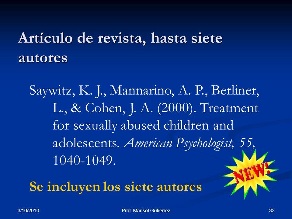 3/10/2010 33Prof. Marisol Gutiérrez Artículo de revista, hasta siete autores Saywitz, K. J., Mannarino, A. P., Berliner, L., & Cohen, J. A. (2000). Tr