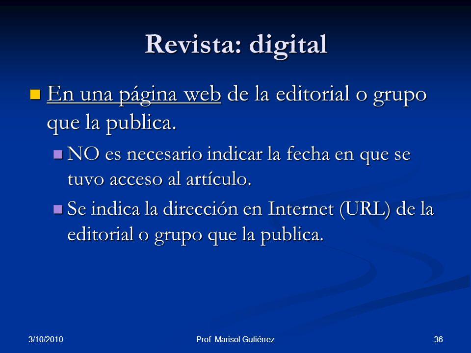3/10/2010 36Prof. Marisol Gutiérrez Revista: digital En una página web de la editorial o grupo que la publica. En una página web de la editorial o gru